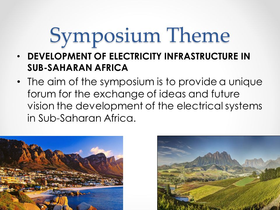Symposium Theme DEVELOPMENT OF ELECTRICITY INFRASTRUCTURE IN SUB-SAHARAN AFRICA.
