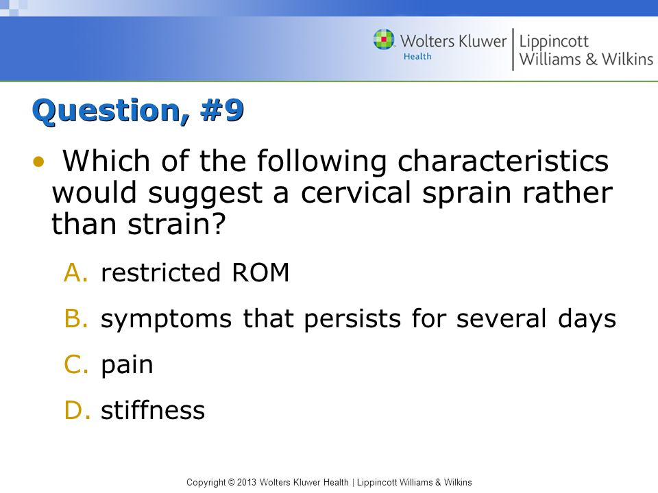 Question, #9 Which of the following characteristics would suggest a cervical sprain rather than strain