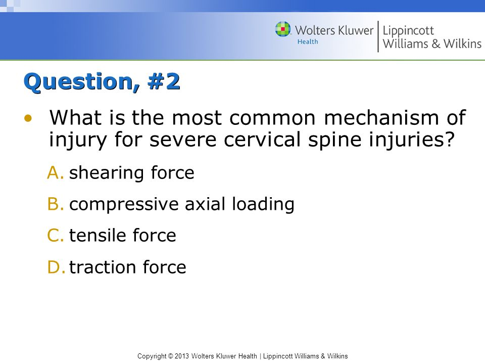 Question, #2 What is the most common mechanism of injury for severe cervical spine injuries shearing force.