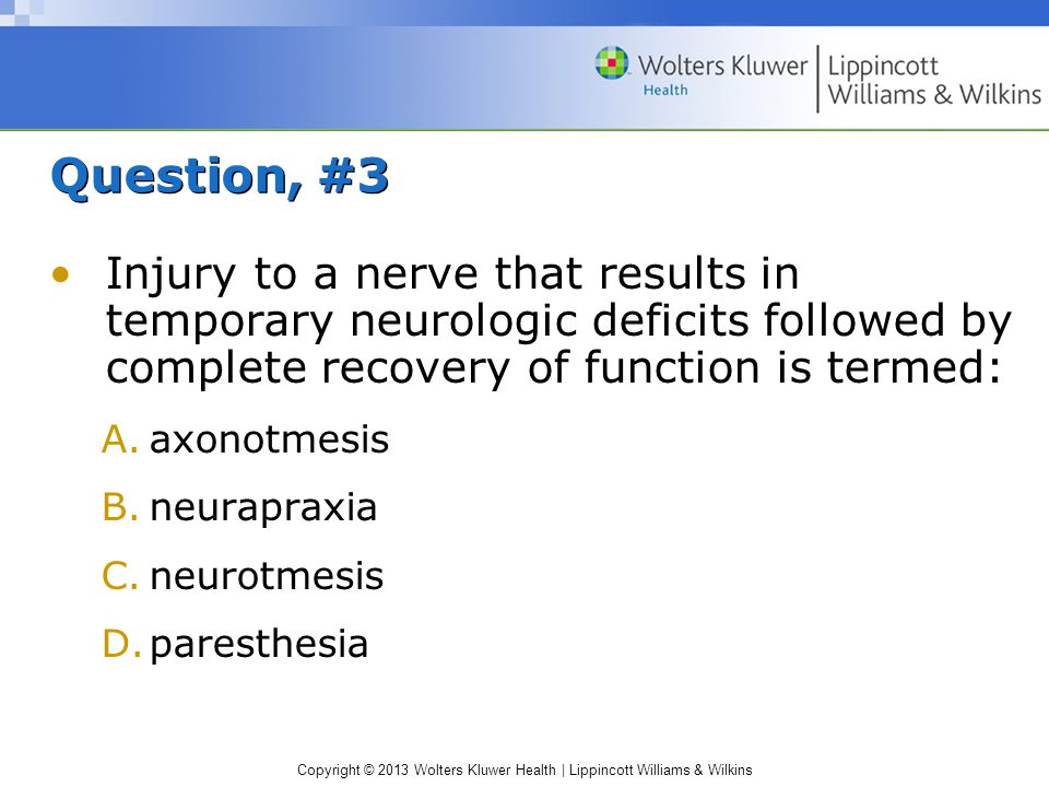 Question, #3 Injury to a nerve that results in temporary neurologic deficits followed by complete recovery of function is termed: