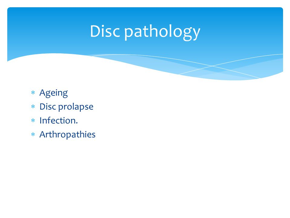 Disc pathology Ageing Disc prolapse Infection. Arthropathies