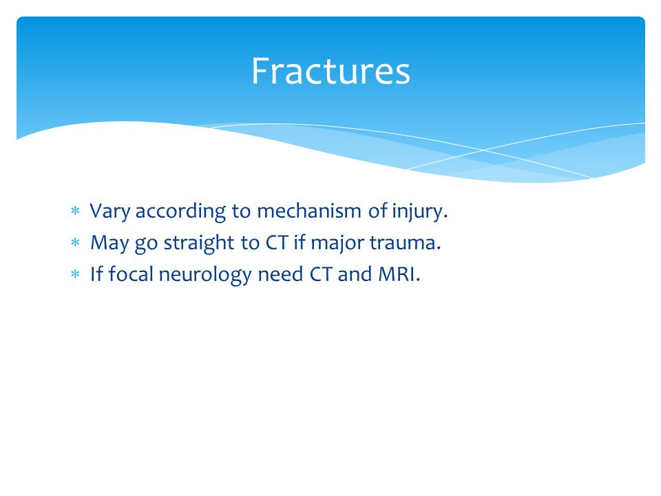 Fractures Vary according to mechanism of injury.
