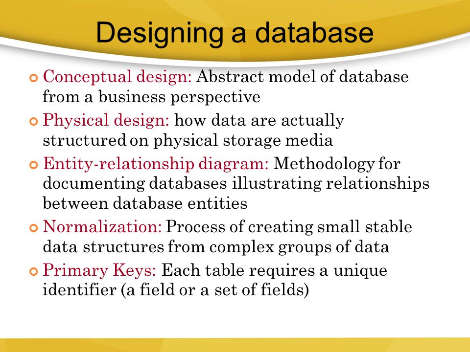 Designing a database Conceptual design: Abstract model of database from a business perspective.