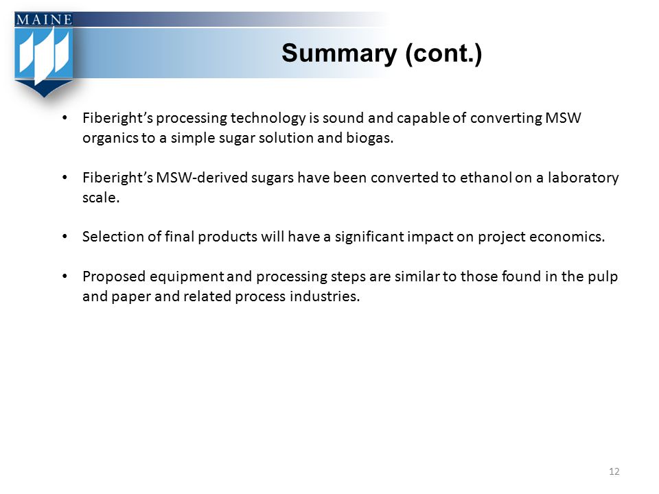 Summary (cont.) Fiberight's processing technology is sound and capable of converting MSW organics to a simple sugar solution and biogas.