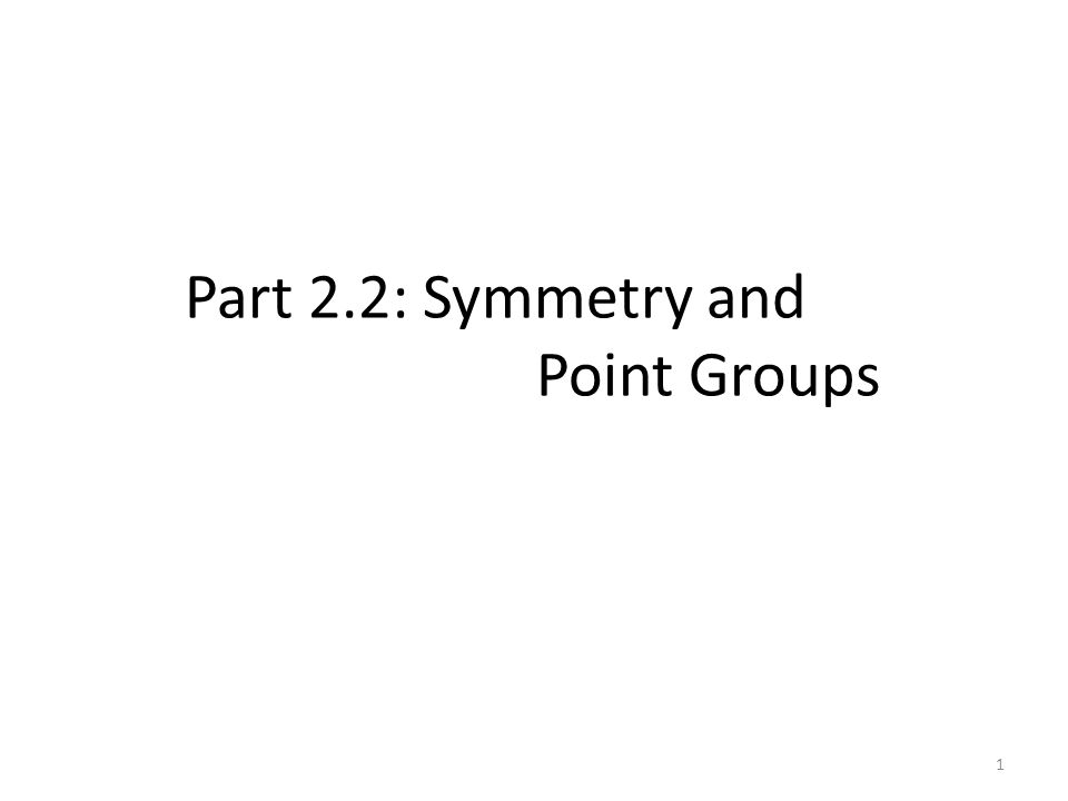 Part 2.2: Symmetry and Point Groups