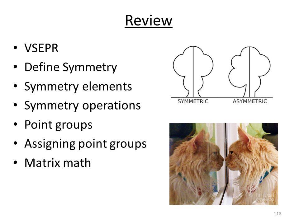 Review VSEPR Define Symmetry Symmetry elements Symmetry operations