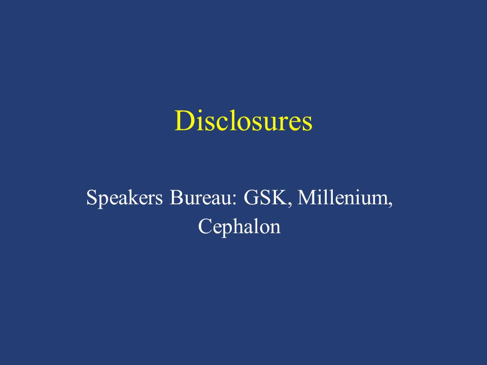 Speakers Bureau: GSK, Millenium, Cephalon