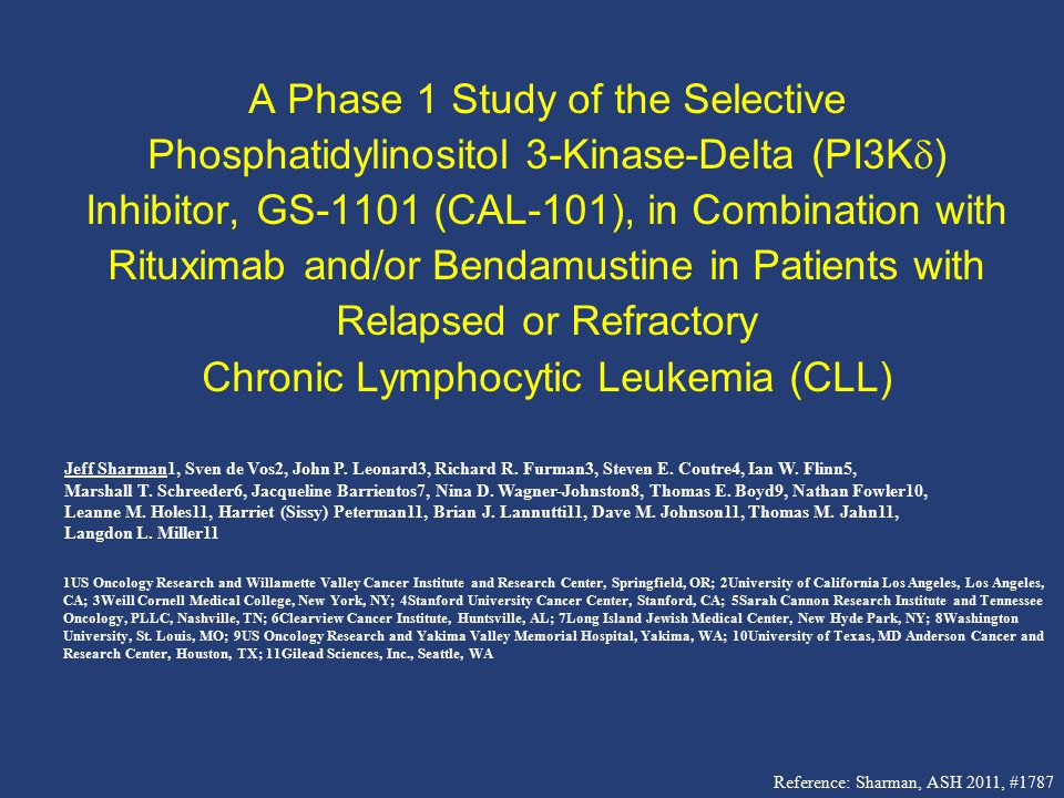 A Phase 1 Study of the Selective Phosphatidylinositol 3-Kinase-Delta (PI3K) Inhibitor, GS-1101 (CAL-101), in Combination with Rituximab and/or Bendamustine in Patients with Relapsed or Refractory Chronic Lymphocytic Leukemia (CLL)