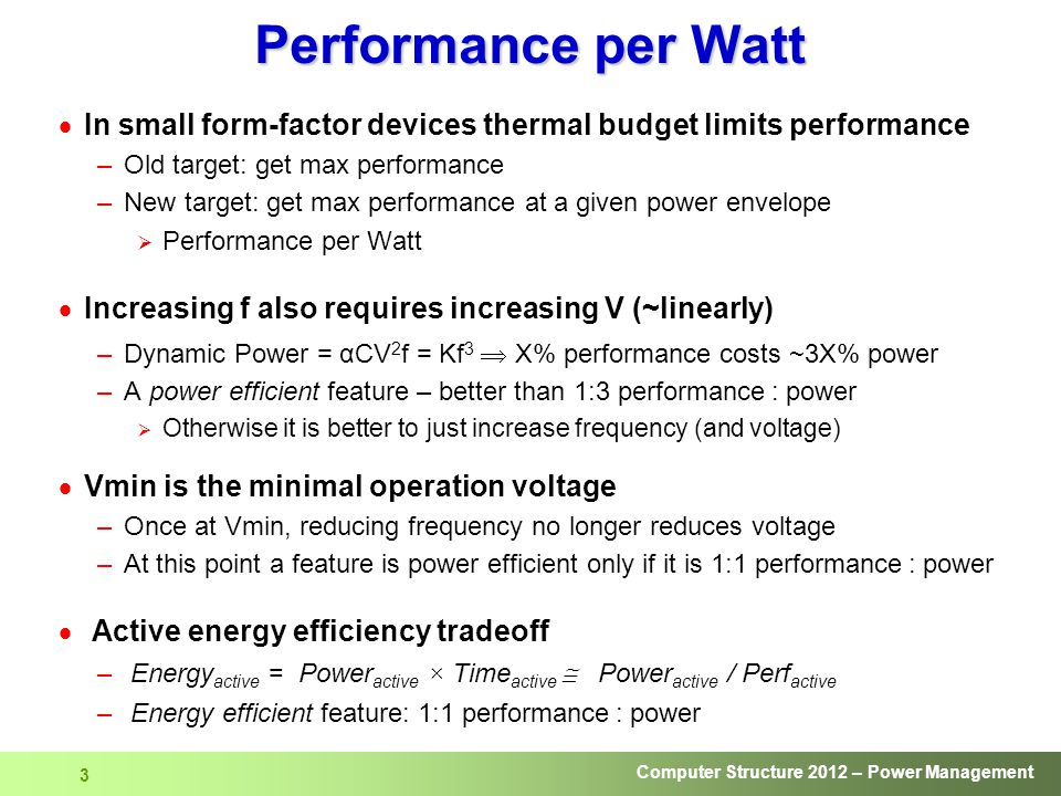 Performance per Watt In small form-factor devices thermal budget limits performance. Old target: get max performance.