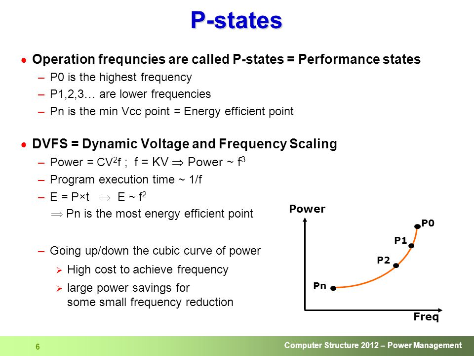 P-states Operation frequncies are called P-states = Performance states