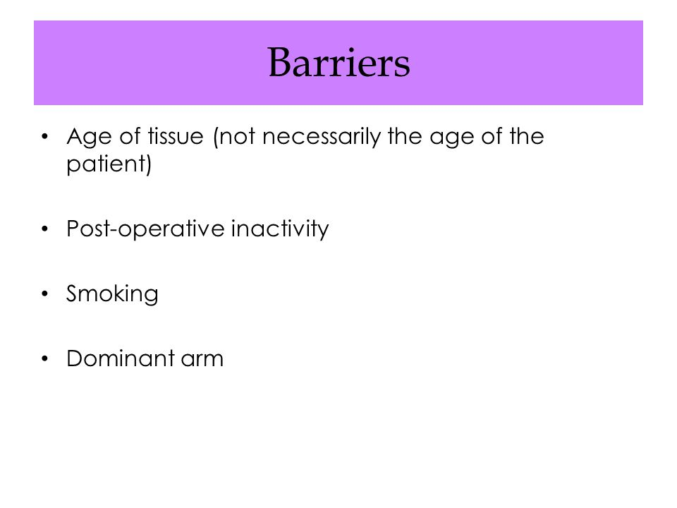 Barriers Age of tissue (not necessarily the age of the patient)