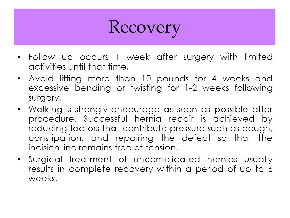 Recovery Follow up occurs 1 week after surgery with limited activities until that time.
