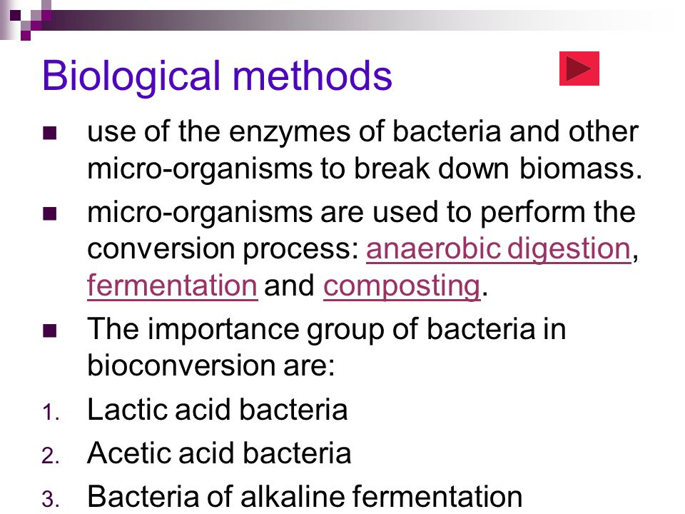 Biological methods use of the enzymes of bacteria and other micro-organisms to break down biomass.