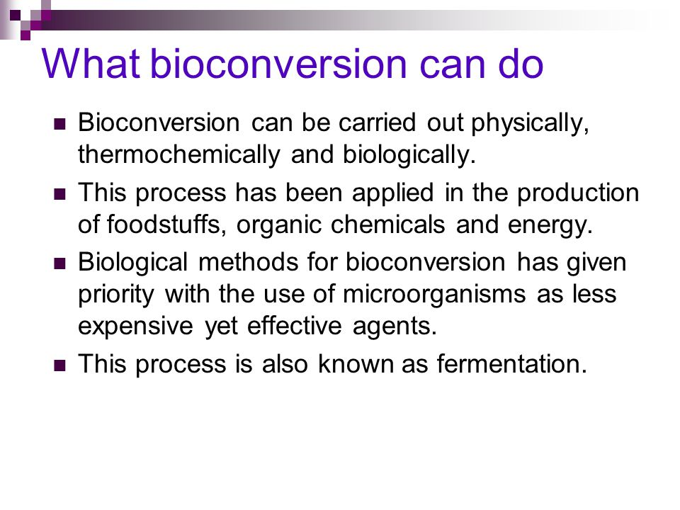 What bioconversion can do