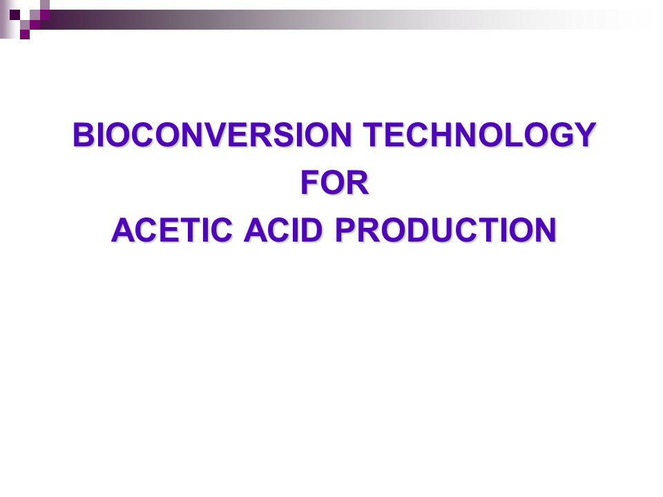 BIOCONVERSION TECHNOLOGY ACETIC ACID PRODUCTION