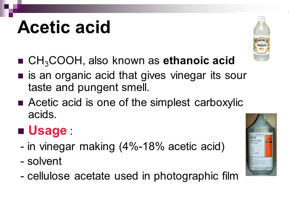 Acetic acid Usage : CH3COOH, also known as ethanoic acid
