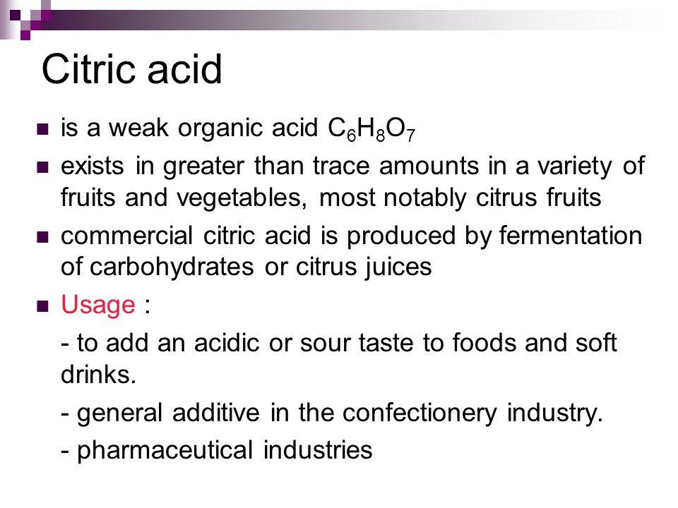 Citric acid is a weak organic acid C6H8O7