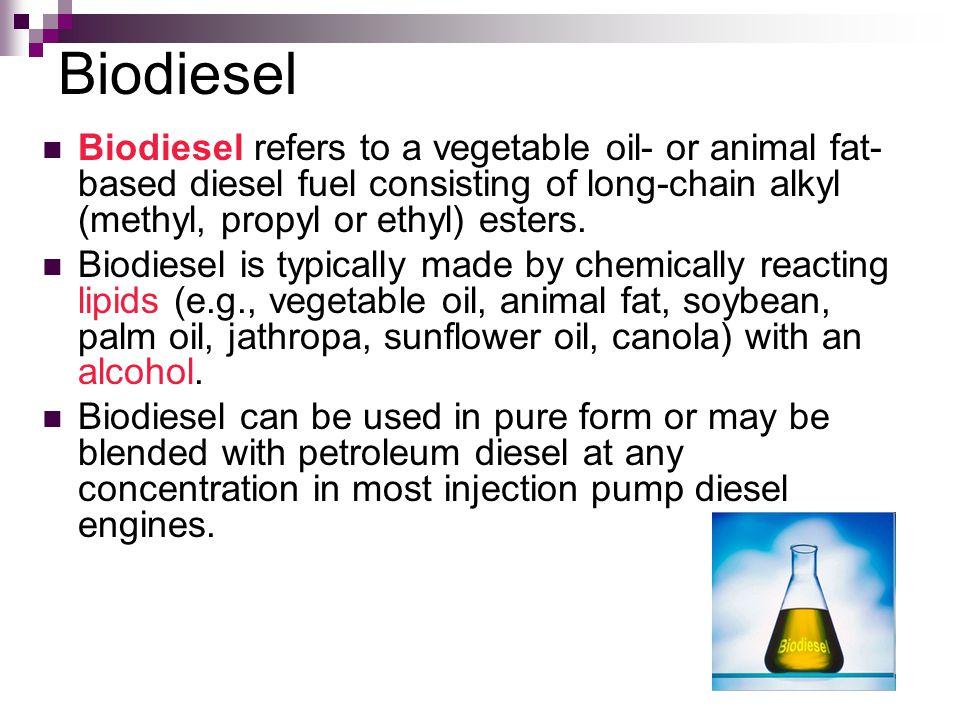 Biodiesel Biodiesel refers to a vegetable oil- or animal fat-based diesel fuel consisting of long-chain alkyl (methyl, propyl or ethyl) esters.