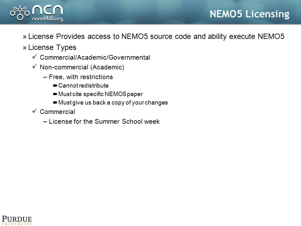 NEMO5 Licensing License Provides access to NEMO5 source code and ability execute NEMO5. License Types.