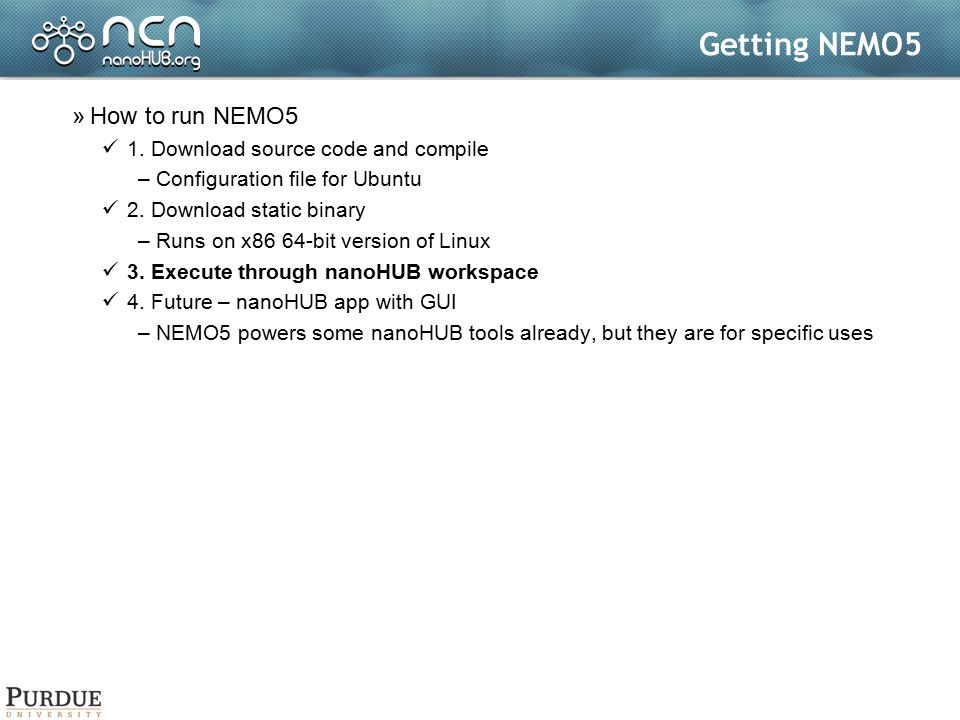 Getting NEMO5 How to run NEMO5 1. Download source code and compile