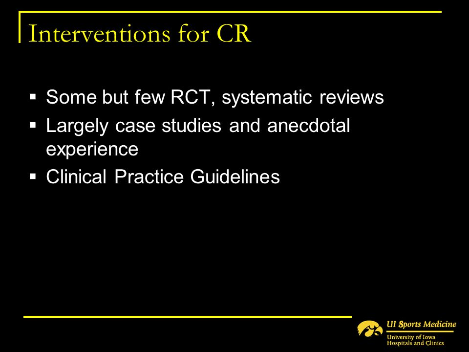 Interventions for CR Some but few RCT, systematic reviews