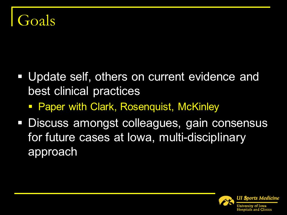 Goals Update self, others on current evidence and best clinical practices. Paper with Clark, Rosenquist, McKinley.