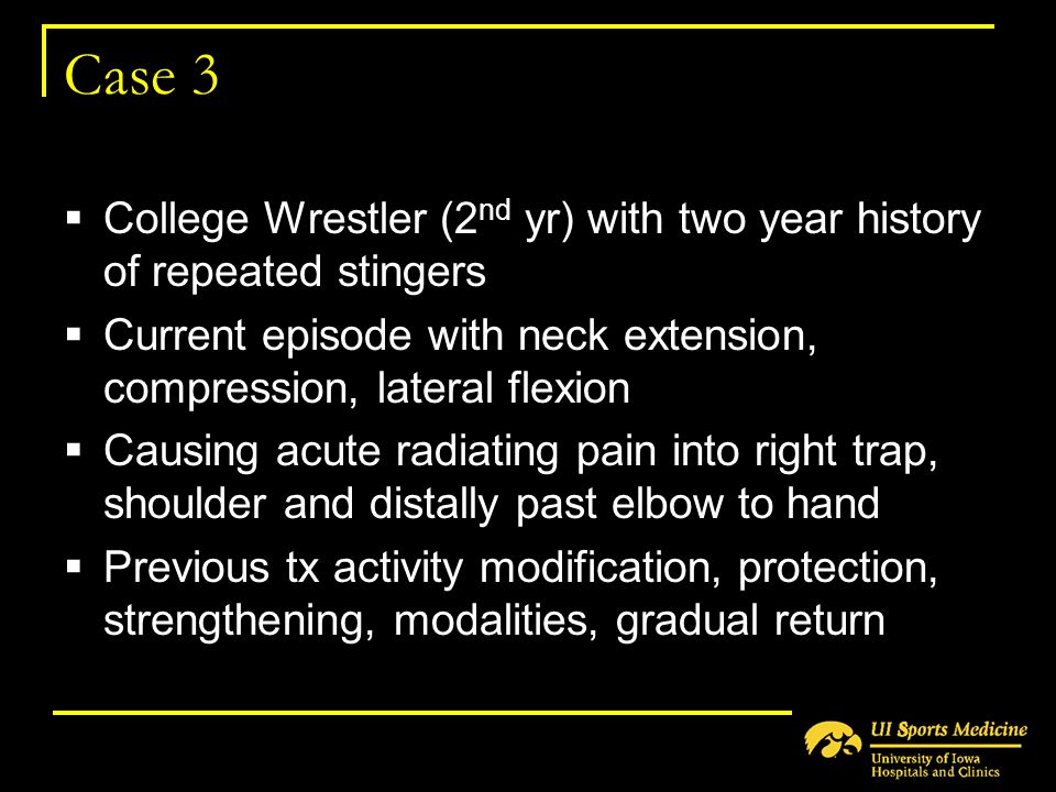 Case 3 College Wrestler (2nd yr) with two year history of repeated stingers. Current episode with neck extension, compression, lateral flexion.