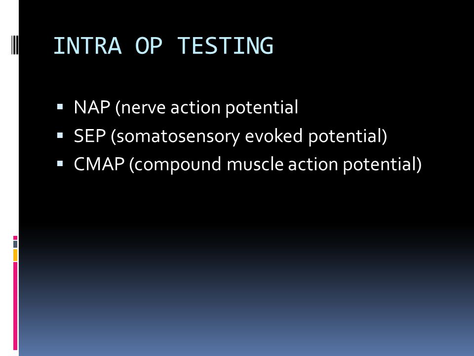 INTRA OP TESTING NAP (nerve action potential