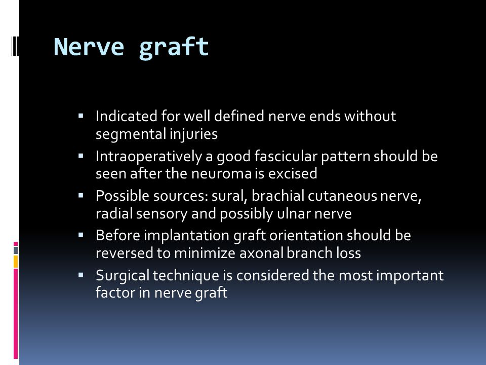 Nerve graft Indicated for well defined nerve ends without segmental injuries.