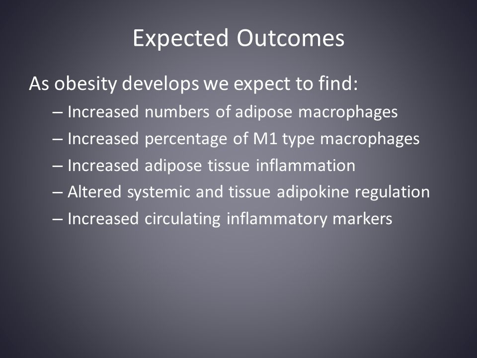 Expected Outcomes As obesity develops we expect to find: