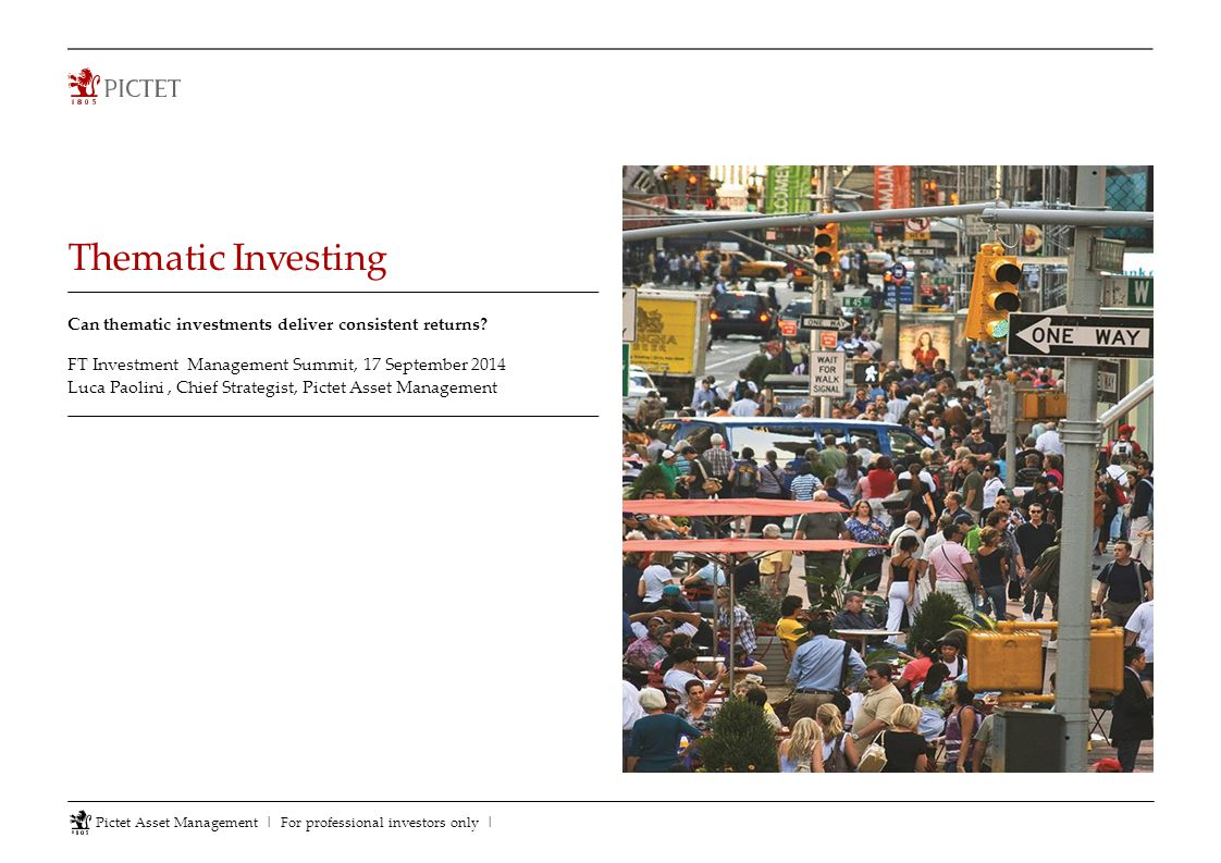 Thematic Investing Can thematic investments deliver consistent returns FT Investment Management Summit, 17 September 2014.