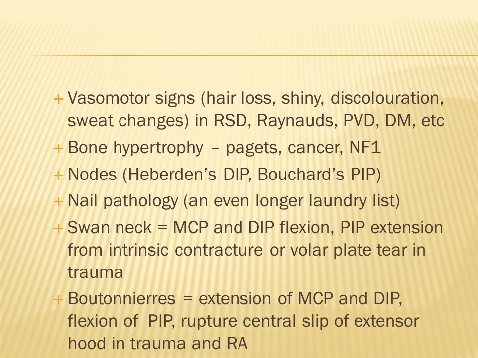Vasomotor signs (hair loss, shiny, discolouration, sweat changes) in RSD, Raynauds, PVD, DM, etc