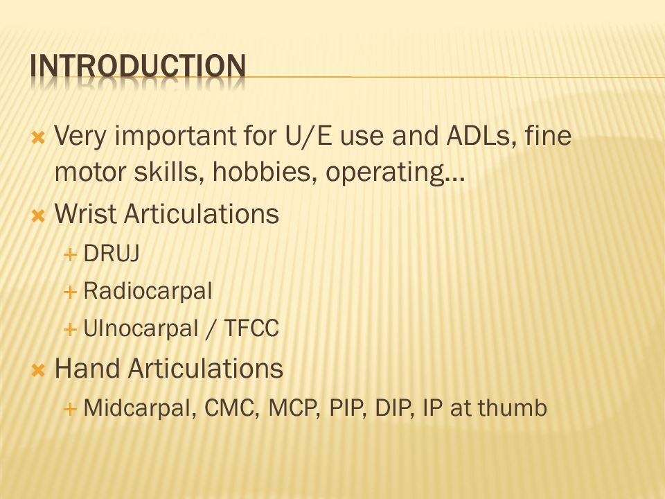 Introduction Very important for U/E use and ADLs, fine motor skills, hobbies, operating… Wrist Articulations.