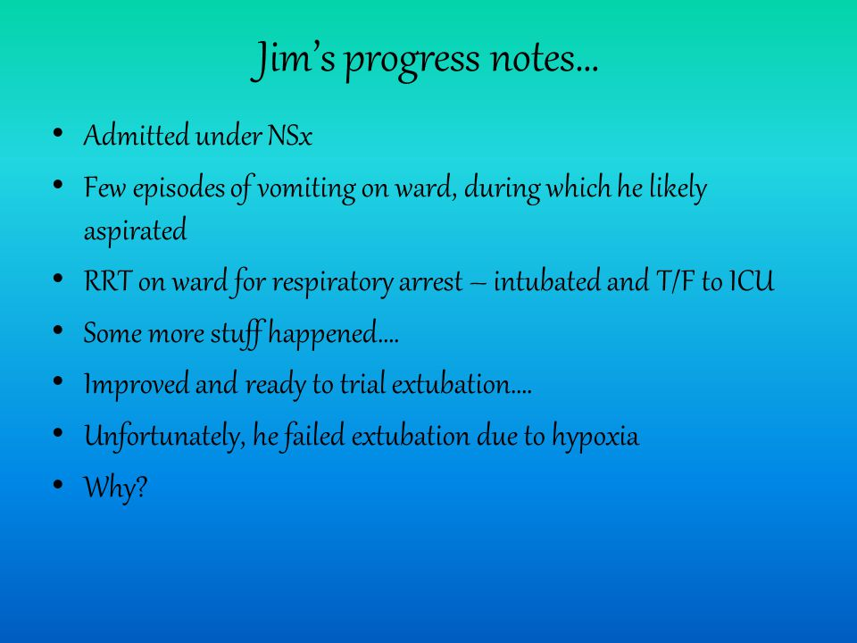 Jim's progress notes… Admitted under NSx