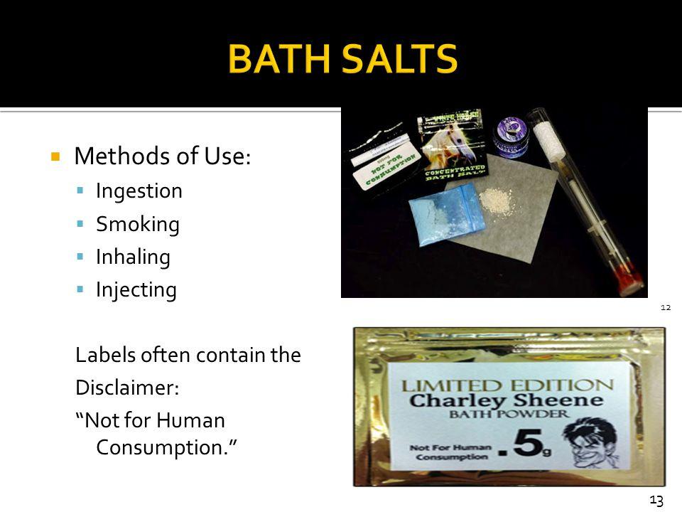 BATH SALTS Methods of Use: Ingestion Smoking Inhaling Injecting