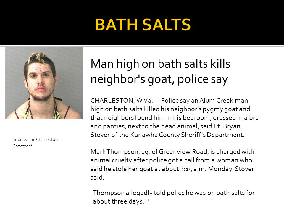 BATH SALTS Man high on bath salts kills neighbor s goat, police say