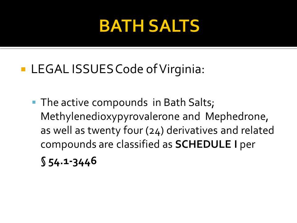 BATH SALTS LEGAL ISSUES Code of Virginia: