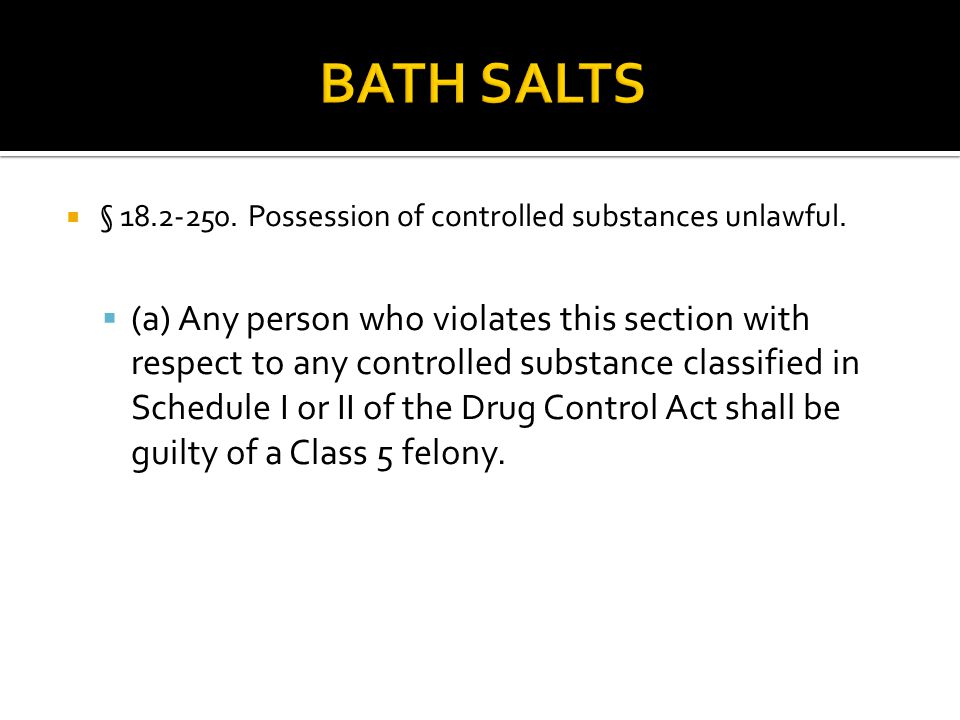 BATH SALTS § 18.2-250. Possession of controlled substances unlawful.