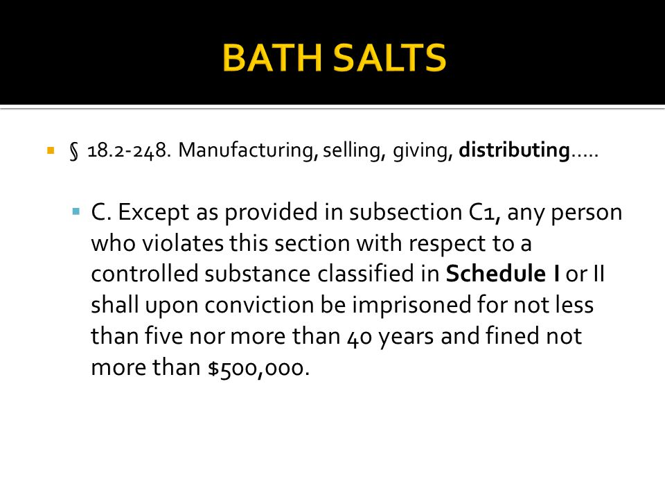 BATH SALTS § 18.2-248. Manufacturing, selling, giving, distributing…..