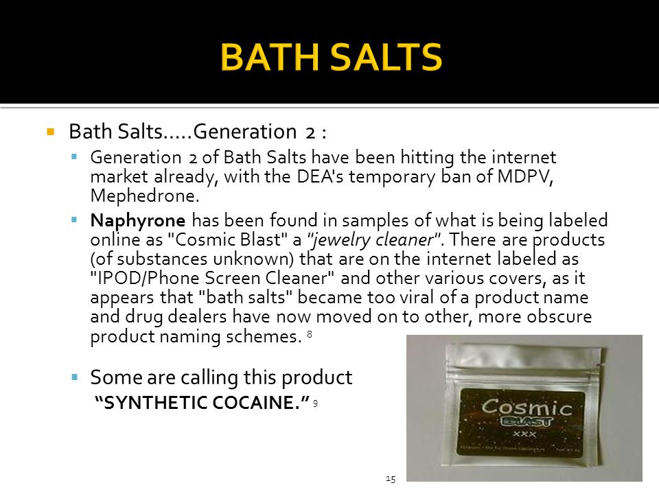 BATH SALTS Bath Salts…..Generation 2 : Some are calling this product