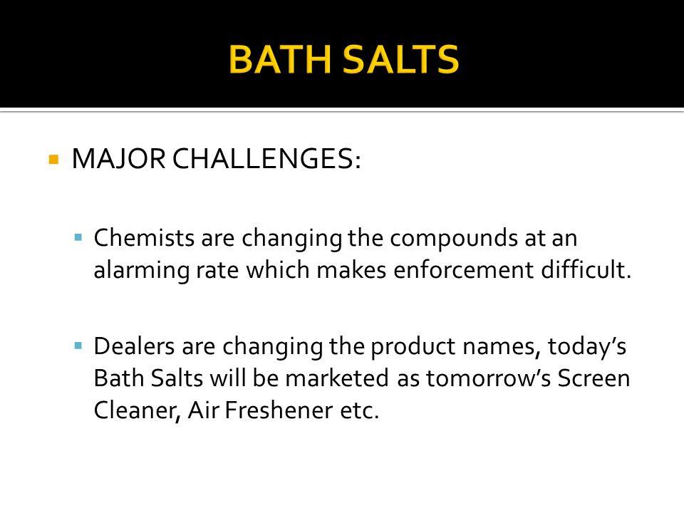 BATH SALTS MAJOR CHALLENGES: