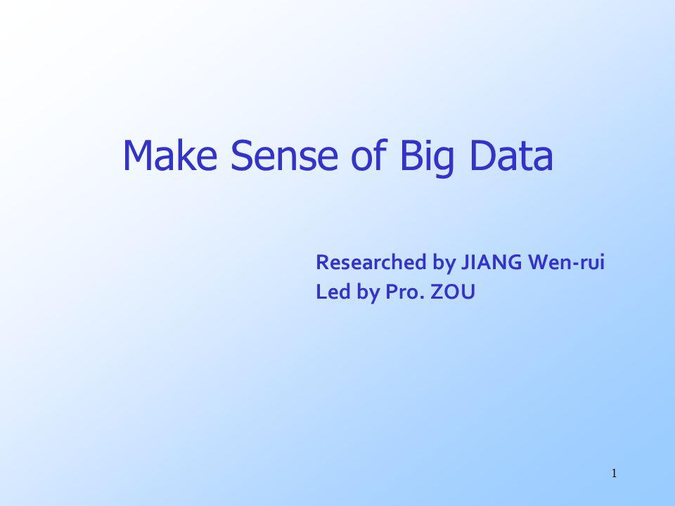 Make Sense of Big Data Researched by JIANG Wen-rui Led by Pro. ZOU