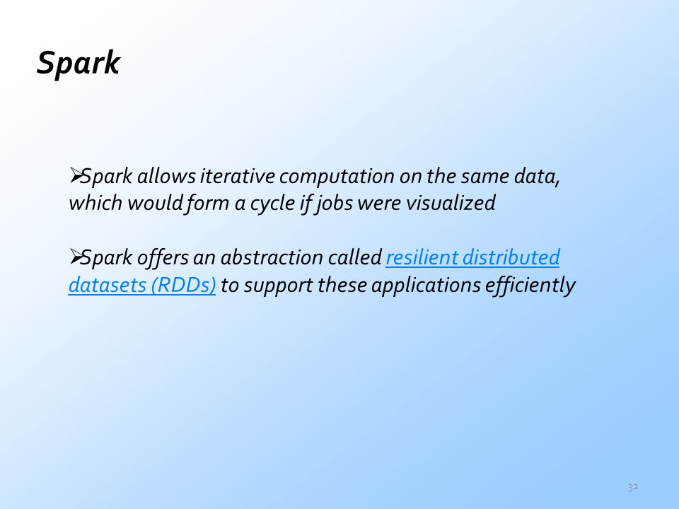 Spark Spark allows iterative computation on the same data, which would form a cycle if jobs were visualized.
