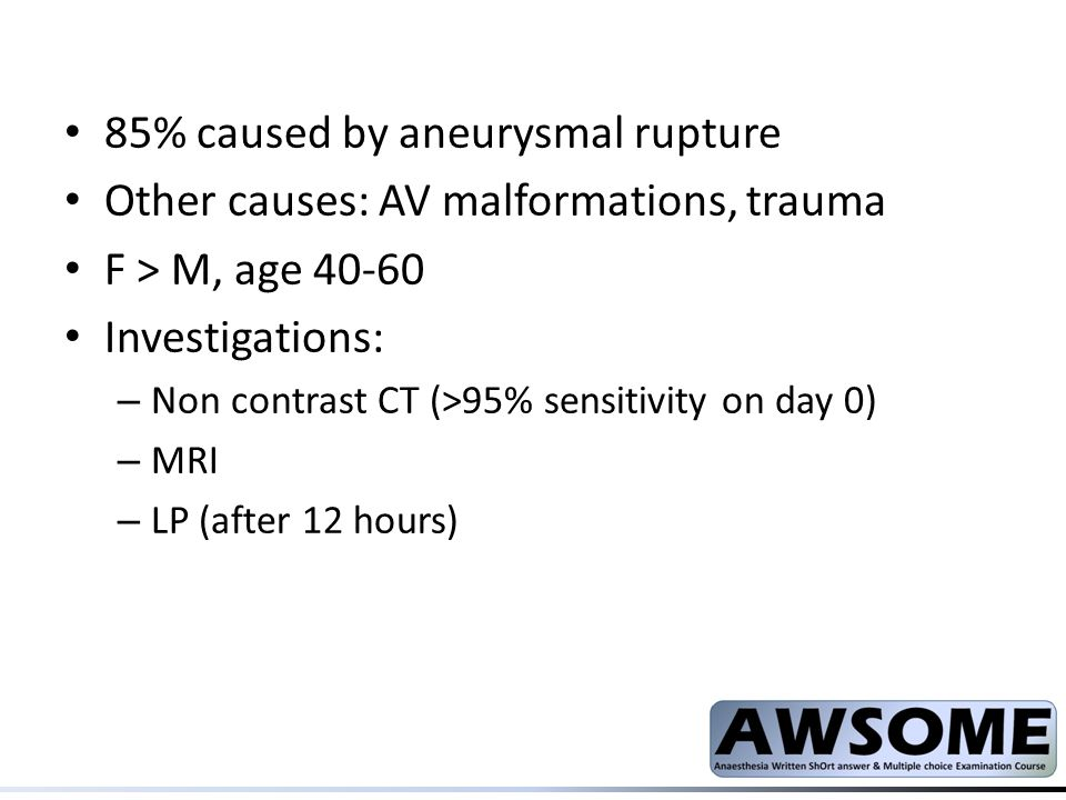 85% caused by aneurysmal rupture