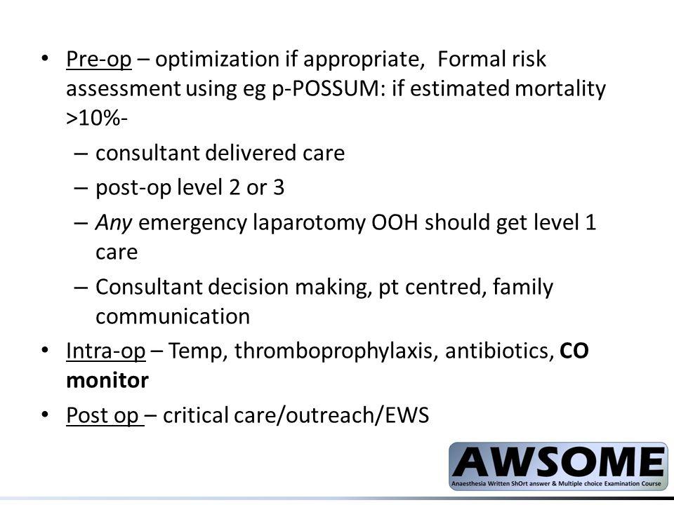 Pre-op – optimization if appropriate, Formal risk assessment using eg p-POSSUM: if estimated mortality >10%-