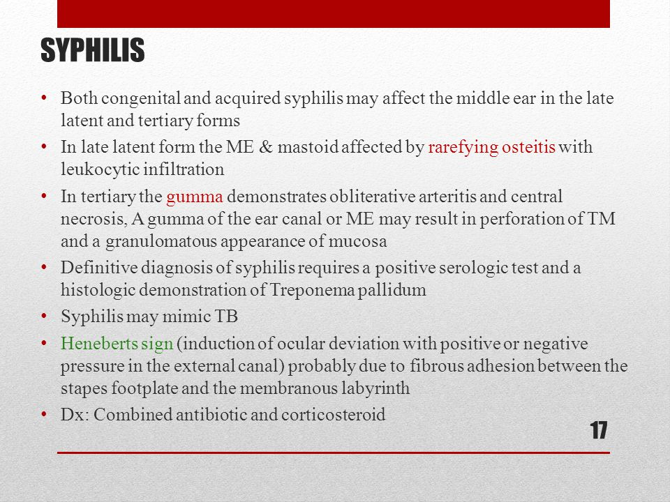 SYPHILIS Both congenital and acquired syphilis may affect the middle ear in the late latent and tertiary forms.
