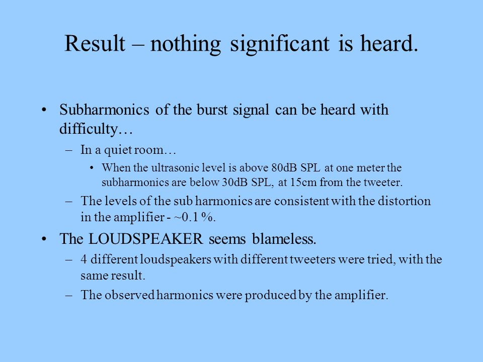 Result – nothing significant is heard.