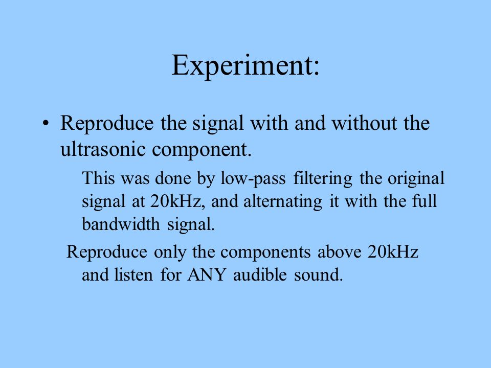Experiment: Reproduce the signal with and without the ultrasonic component.