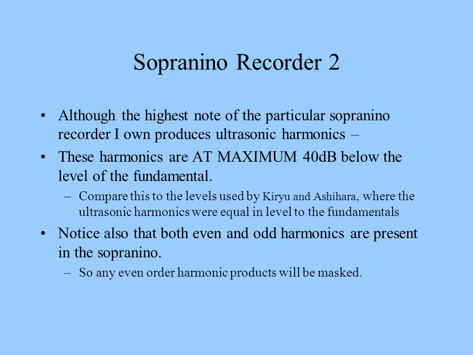 Sopranino Recorder 2 Although the highest note of the particular sopranino recorder I own produces ultrasonic harmonics –