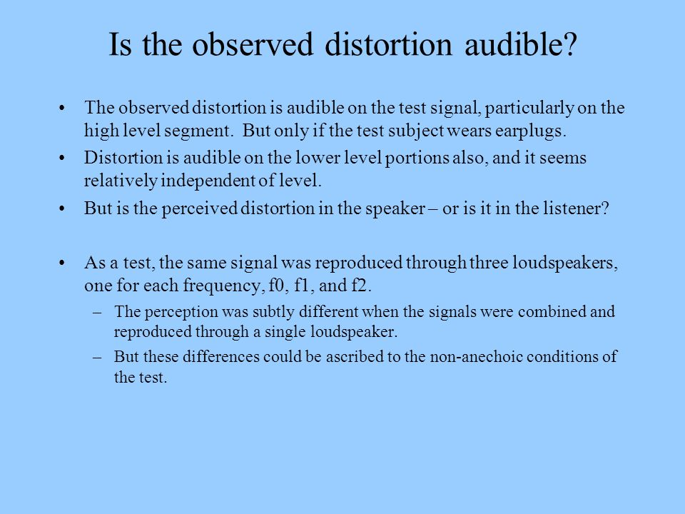 Is the observed distortion audible